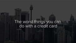 The worst things you can do with a credit card