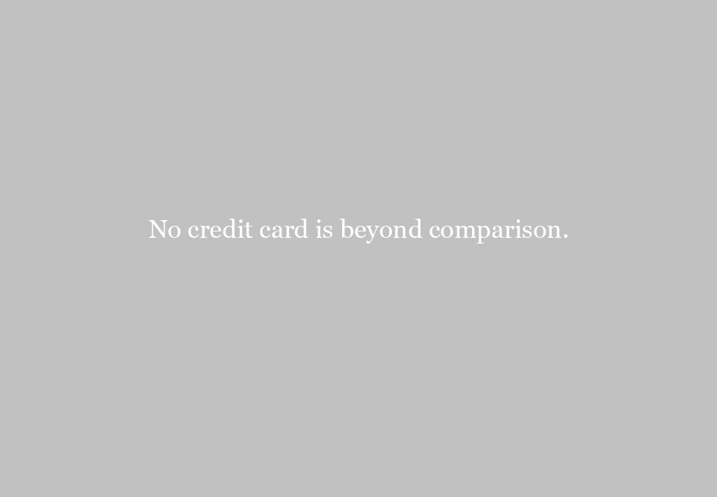 No credit card is beyond comparison